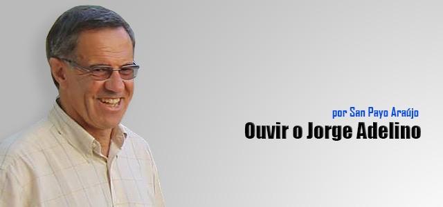 Ouvir o Jorge AdelinoHá pessoas, que pela sua competência e sabedoria nos transmitem conhecimento e muito mais importante do que isso com quem aprendemos valores.
